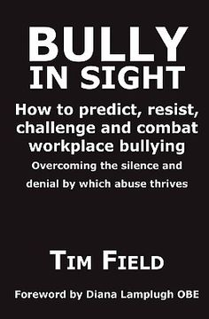 Bully in Sight: How to Predict, Resist, Challenge and Combat Workplace Bullying