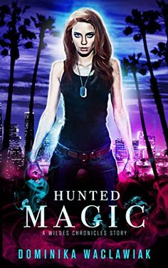 Hunted Magic (The Wildes Chronicles) by Dominika Waclawiak https://www.amazon.com/dp/B06WLJLQL7/ref=cm_sw_r_pi_dp_x_3S6Nyb24JQCWS