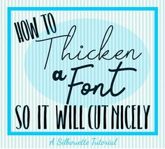 How to thicken a font so it will cut nicely on your Silhouette machine.