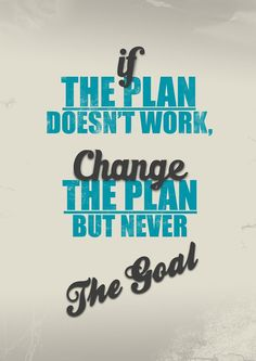 If the plan doesn't work, change the plan but never, the #goal. #possibilities .. However, remember to learn that consistency is indeed the key to success and most people fail because they quit - and unfortunately just before success is about to knock on the door. http://davidjoragui.com/mental-health/the-power-of-consistency-a-key-to-success/