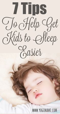 Having problems getting your little one to sleep? Checkout these 7 tips to help get kids to sleep easier.