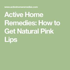 Active Home Remedies: How to Get Natural Pink Lips