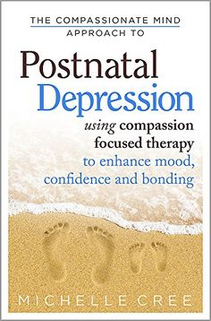 [Free eBook] The Compassionate Mind Approach To Postnatal Depression: Using Compassion Focused Therapy to Enhance Mood, Confidence and Bonding Author Michelle Cree, Confused Feelings, Mood Enhancers, Health And Wellbeing, Mental Health, Got Books, What To Read, Book Photography, Self Help, Compassion