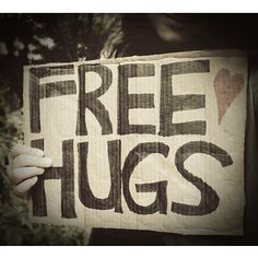 I haven't done this in a long time! I love doing free hugs. <3