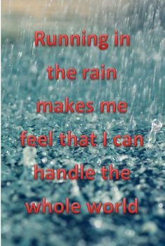 """""""Running in the rain makes me feel that I can handle the whole world."""" #Fitness #Inspiration #Quote... let's try it tonight"""