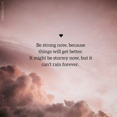 Quotes About Strength In Hard Times, Inspirational Quotes About Strength, Be Strong Quotes Hard Times, Life Is Hard Quotes, Quotes About Time, Quotes About Rain, Best Quotes Of All Time, Things Get Better Quotes, Quotes About Staying Strong