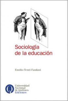 EMILIO TENTI FANFANI - Sociologia de La Educacion