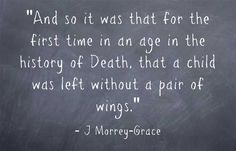 And so it was that for the first time in an age in the history of Death, that a child was left without a pair of wings.