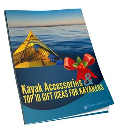 FREE PDF GIFT GUIDE. What Kayak Accessory Do You Want Next?  https://freshwatergear.com/pdf-kayak-accessories-gift-ideas