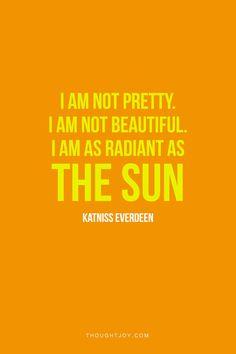 """""""I am not pretty, I am not beautiful. I am as radiant as the sun.""""  — Katniss Everdeen    #hungergames"""