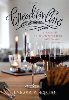 Bread and   Wine: A Love Letter to Life Around the Table with Recipes by Shauna Niequist  TOP 5 FAVES!  As someone who most feel's God's pleasure in making food and sharing a table with folks, this book spoke straight into my heart.  Shauna's writing feels like the best easy chair with a side of perfect coffee.  Her recipes are so wonderful and the organization of the book makes it a joy to read.  She's made many a blueberry cobblers possible in our home.   LOVE.