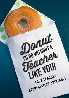 P/T conference Give away gifts teacher appreciation printable Teacher gift idea! Donut I'd Do Without A Teacher Like You! Teacher Treats, Thank You Teacher Gifts, Your Teacher, Teacher Presents, Teacher Stuff, Teacher Shirts, School Teacher, Male Teacher Gifts, Kindergarten Teacher Gifts