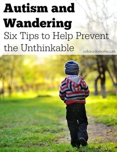 Autism and Wandering – Six Tips to Help Prevent the Unthinkable #autism #specialneeds. Autism awareness