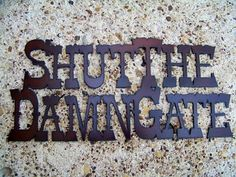 """Shut the Damn Gate...."" Sign...think It'll work???"