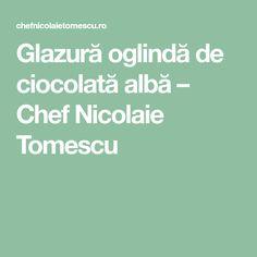 Glazură oglindă de ciocolată albă – Chef Nicolaie Tomescu