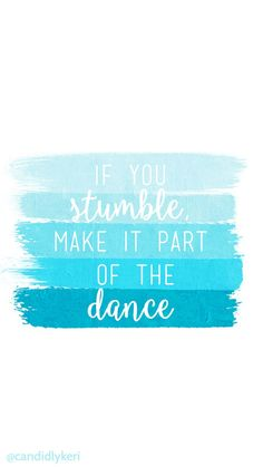 If u stamble make it part of the dance android wallpaper quotes, iphone wallpaper quotes Positive Quotes, Motivational Quotes, Funny Quotes, Inspirational Quotes, Qoutes, Hd Quotes, Quotes Images, Quotations, Tumblr Backgrounds Quotes