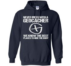 Funny Geocaching Geo Cacher Never Mess With Us T-Shirt
