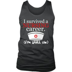 Nurses tank - 'I Survived a Nursing Career, I'm Still OK' Quote Design on Tank