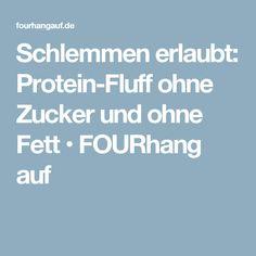 Schlemmen erlaubt: Protein-Fluff ohne Zucker und ohne Fett • FOURhang auf
