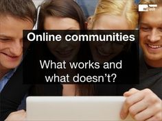 Online Communities: What Works and What Doesn't by Bart De Waele via Slideshare