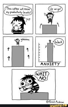 Hahahahahha. I just have instant anxiety, nothing else