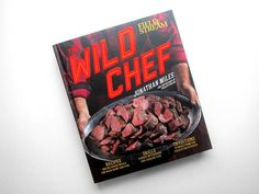 First Look: The Wild Chef Cookbook