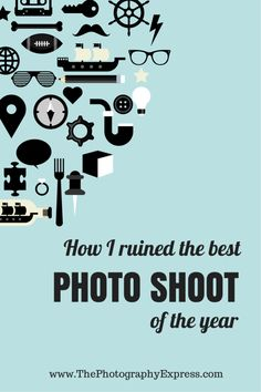 How I ruined the best photo shoot of the year | www.ThePhotographyExpress.com