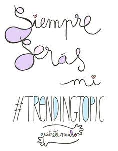 Láminas Positivas de QuiéreteMucho: Siempre serás mi #Trendingtopic