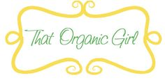 That Organic Girl is a great blog with lots of helpful and healthy living advice!