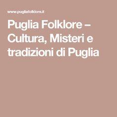 Puglia Folklore – Cultura, Misteri e tradizioni di Puglia