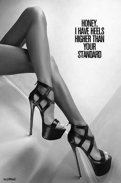 Honey, i've heels higher than your standards.