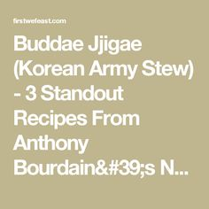 """Buddae Jjigae (Korean Army Stew)  - 3 Standout Recipes From Anthony Bourdain's New Cookbook, """"Appetites"""" 