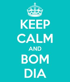 <p></p><p>Keep calm and bom dia!</p>