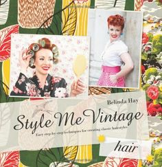 Style Me Vintage: Hair: Easy Step By Step Techniques For Creating Classic Hairstyles