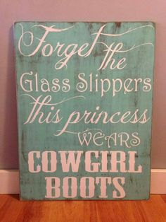 No glass slippers just some cowgirl boots! Country all the way! My New Room, My Room, Cowgirl Room, Cowgirl Nursery, Cowgirl Party, Cowgirl Theme Bedrooms, Country Quotes, Western Quotes, Big Girl Rooms