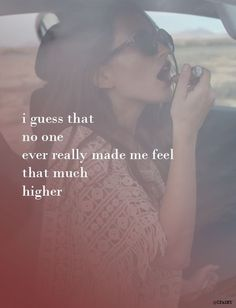 Lana del Rey lyrics ~ i guess that no one ever really made me feel that much higher ~