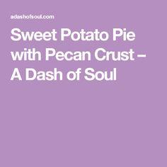 Sweet Potato Pie with Pecan Crust – A Dash of Soul