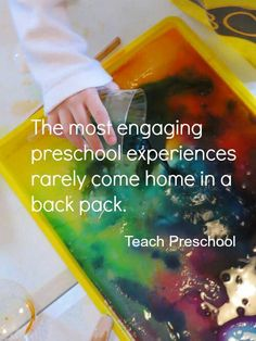 """The most engaging preschool experiences rarely come home in a back pack."""