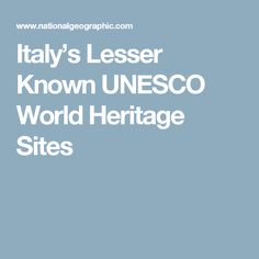 Italy's Lesser Known UNESCO World Heritage Sites