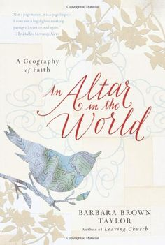 An Altar in the World: A Geography of Faith by Barbara Brown Taylor http://www.amazon.com/dp/0061370479/ref=cm_sw_r_pi_dp_p05Rtb0C4F05648T