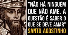 """""""Nãoháninguémquenãoame.Aquestãoésaberoquesedeveamar."""" SantoAgostinho #amor #SantoAgostinho"""