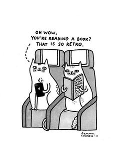 Oh Wow, You're Reading a Book? That is so Retro.