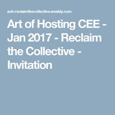 Art of Hosting CEE - Jan 2017 - Reclaim the Collective - Invitation