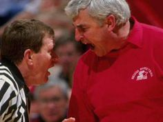 Bobby Knight will bite your head off!