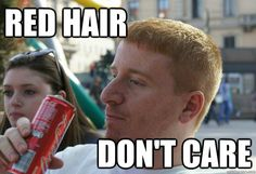 red hair dont care -