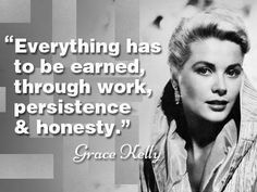 "Grace Kelly. ""Everything has to be earned through hard work, persistance, & honesty"""