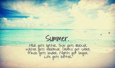 Beach Quotes l Summer. Hair gets lighter. Skin gets darker. Water gets warmer. Drinks get colder. Music gets louder. Nights get longer. Life gets better. l www.CarolinaDesigns.com