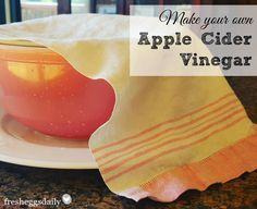 Make your own Homemade Apple Cider Vinegar | Fresh Eggs Daily®