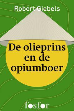 De olieprins en de opiumboer - Robert Giebels http://www.uitgeverij-fosfor.nl/boek/de-olieprins-en-de-opiumboer