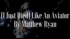Matthew Ryan - (I Just Died) Like an Aviator (Official Music Video)